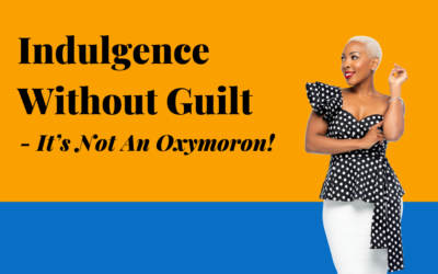 Indulgence Without Guilt – It's Not An Oxymoron!